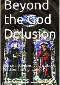 Beyond the God Delusion:  Richard Dawkins is right about God but not right enough